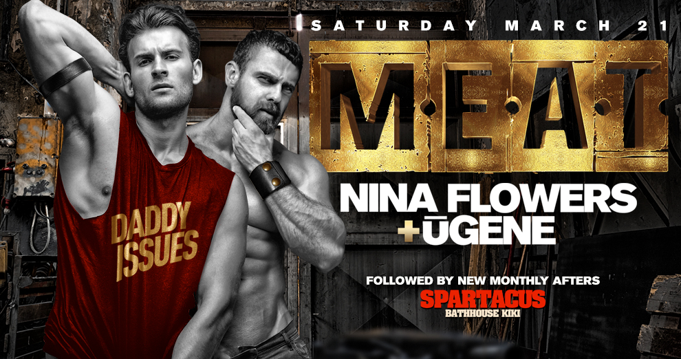 Tickets for M.E.A.T. New York | Special Event | DJ NINA FLOWERS + ŪGENE | Followed by Spartacus BATHHOUSE KiKi in New York from ShowClix